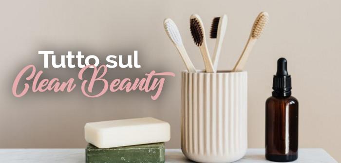 Scopri tutto sul Clean Beauty
