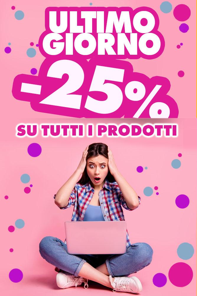Ultimo giorno -25% su tutti i prodotti