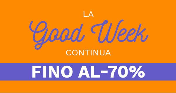 La Good Week continua! Fino al -70%