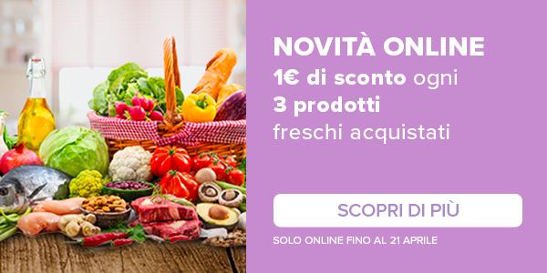 Novità online 1€ di sconto ogni 3 prodotti  freschi acquistati