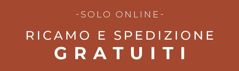 Ricamo e spedizione gratuiti solo online.
