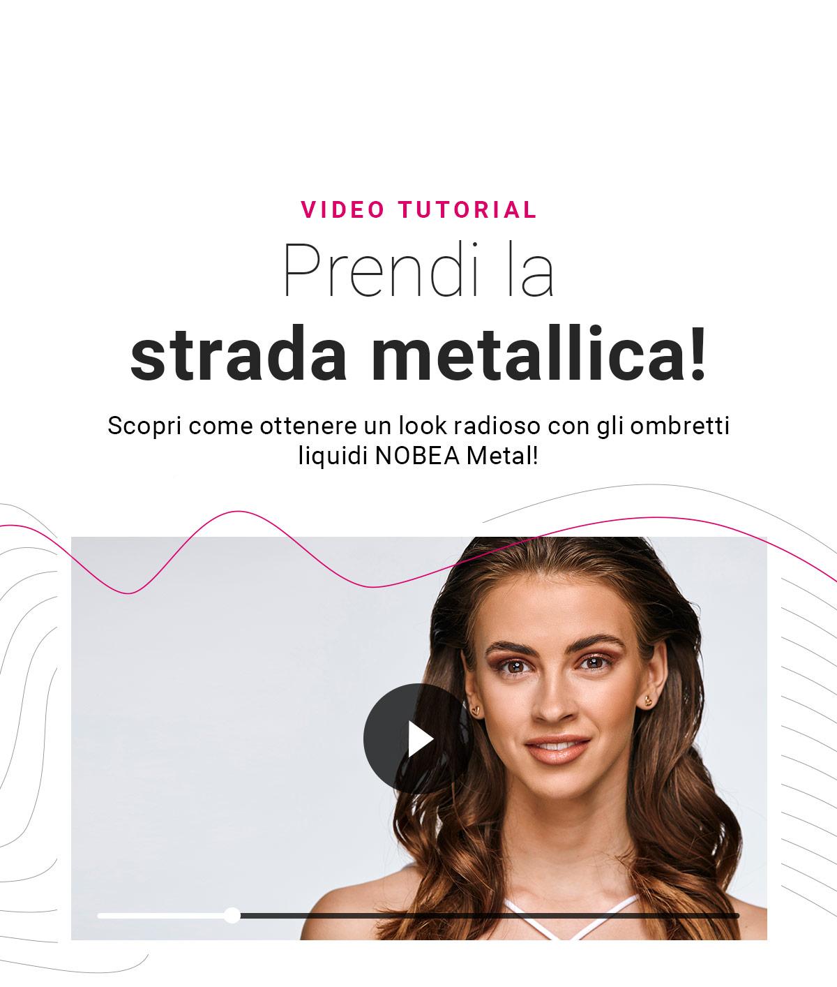Guarda il nostro video con l'ombretto metallico NOBEA.