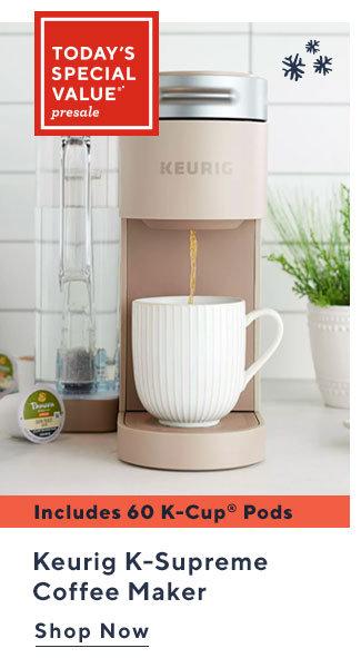 Today's Special Value®* Presale Keurig K-Supreme Coffee Maker Shop Now