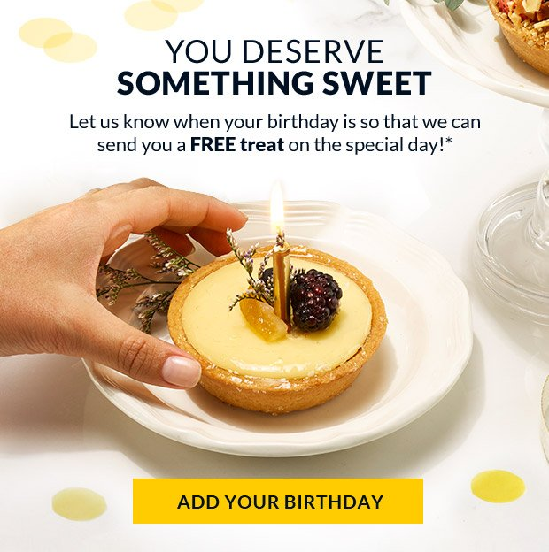 Tell Us Your Birthday for a Free Treat*