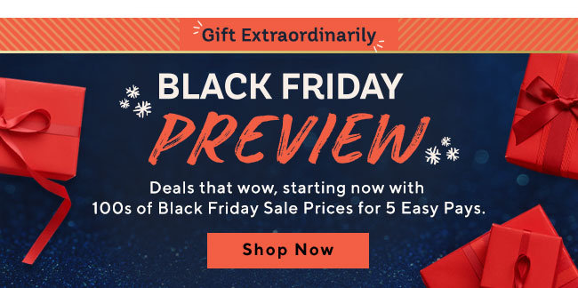 Gift Extraordinarily Black Friday Preview Deals that wow, starting now with 100s of Black Friday Sale Prices for 5 Easy Pays. Shop Now