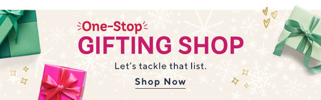 One-Stop Gifting Shop Let's tackle that list. Shop Now