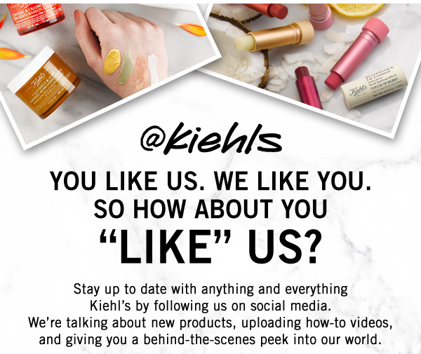 @kiehls You like us. We Like You. So how about you 'like' us? Stay up to date with anything and everything Kiehl's by following us on social media. We're talking about new products, uploading how-to videos, and giving you a behind-the-scenes peek into our world.