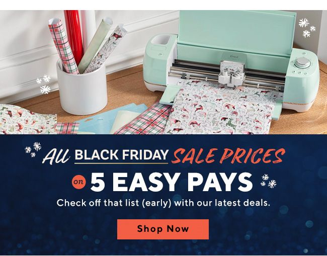 All Black Friday Sale Prices on 5 Easy Pays. Check off that list (early) with our latest deals.