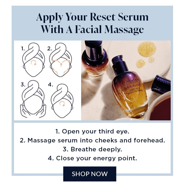 APPLY YOUR RESET SERUM WITH A FACIAL MASSAGE. SHOP NOW