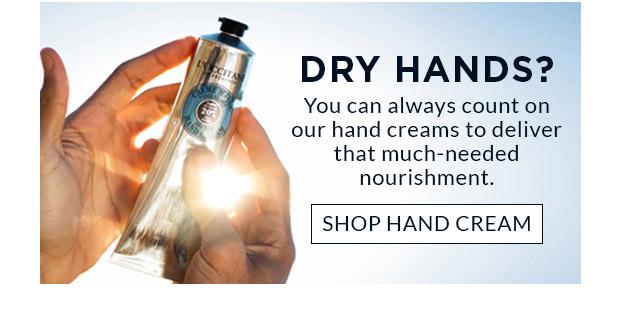 DRY HANDS? SHOP HAND CREAM