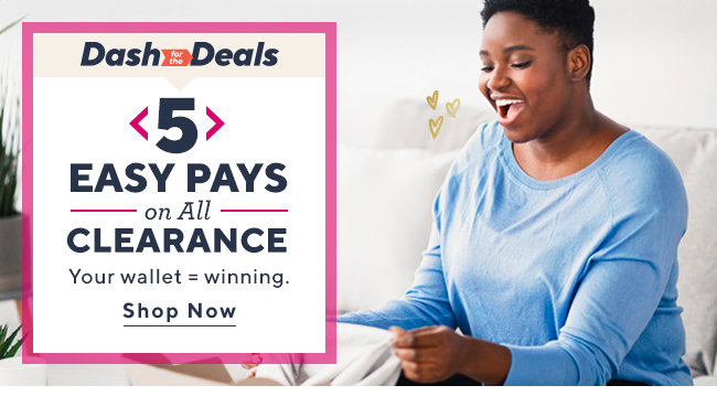 Easy Pays on All Clearance Your wallet = winning. Shop Now
