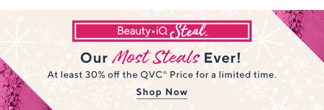 Our Most Steals Ever! At least 30% off the QVC® Price for a limited time. Shop Now