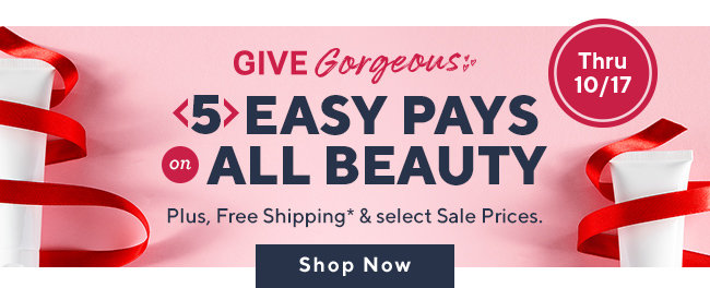 Give Gorgeous® 5 Easy Pays on All Beauty  Plus, Free Shipping* & select Sale Prices. Shop Now