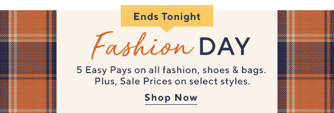 Fashion Day 5 Easy Pays on all fashion, shoes & bags.  Plus, Sale Prices on select styles. Shop Now