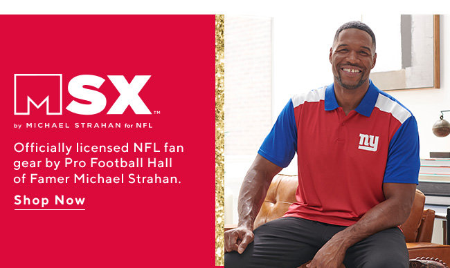 MSX by Michael Strahan for NFL Officially licensed NFL fan gear by Pro Football Hall of Famer Michael Strahan. Shop Now