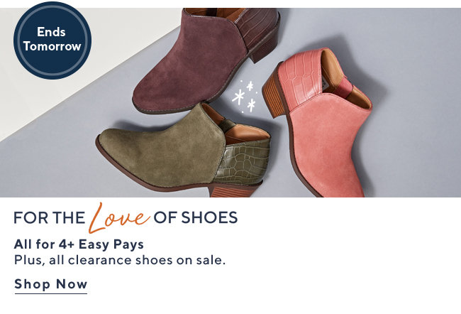 For the Love of Shoes All for 4+ Easy Pays  Plus, all clearance shoes on sale. Shop Now