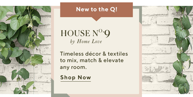 House No.9 by Home Love Timeless décor & textiles to mix, match & elevate any room. Shop Now