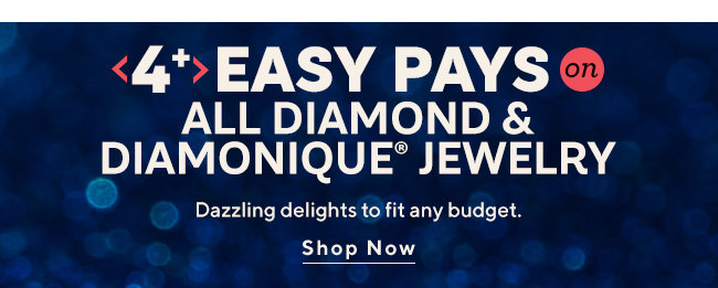 Easy Pays on All Diamond & Diamonique® Jewelry Dazzling delights to fit any budget. Shop Now