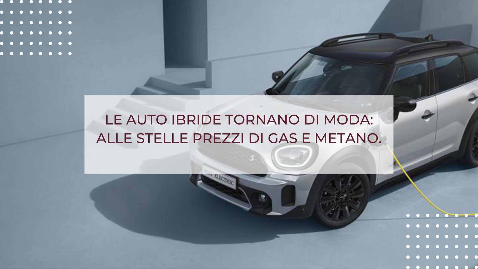 LE AUTO IBRIDE TORNANO DI MODA: ALLE STELLE PREZZI DI GAS E METANO.